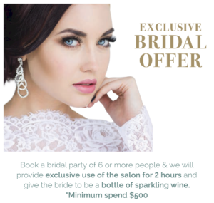 Exclusive Bridal Offer - book a party of 6 or more & we provide exclusive use of the salon for 2 hours and a bottle of sparkling wine - Min spend $500